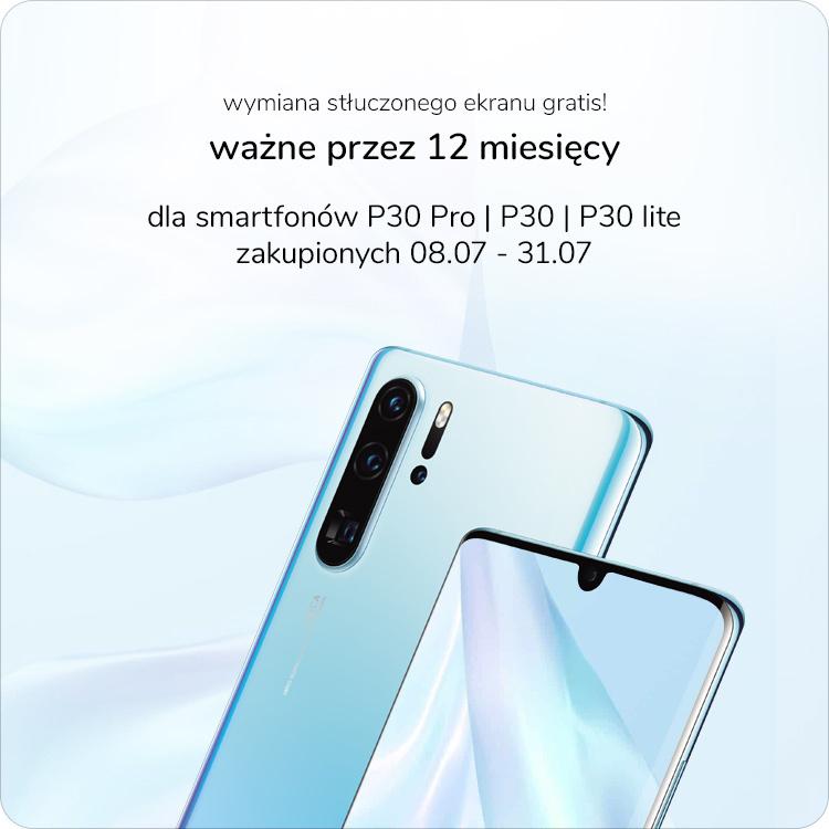Huawei P30 Pro, Huawei P30, Huawei P30 lite bezpłatna wymiana wyświetlacza