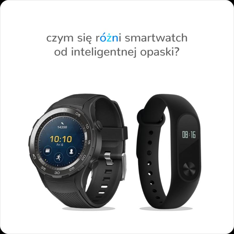 czym się różni inteligentny zegarek od inteligentnej opaski